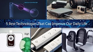 5 Best Technologies That Can Improve Our Daily Life