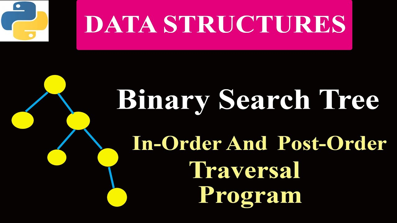Python Program To Implement Binary Search Tree | Program 5 | In-Order And Post-Order Algorithm