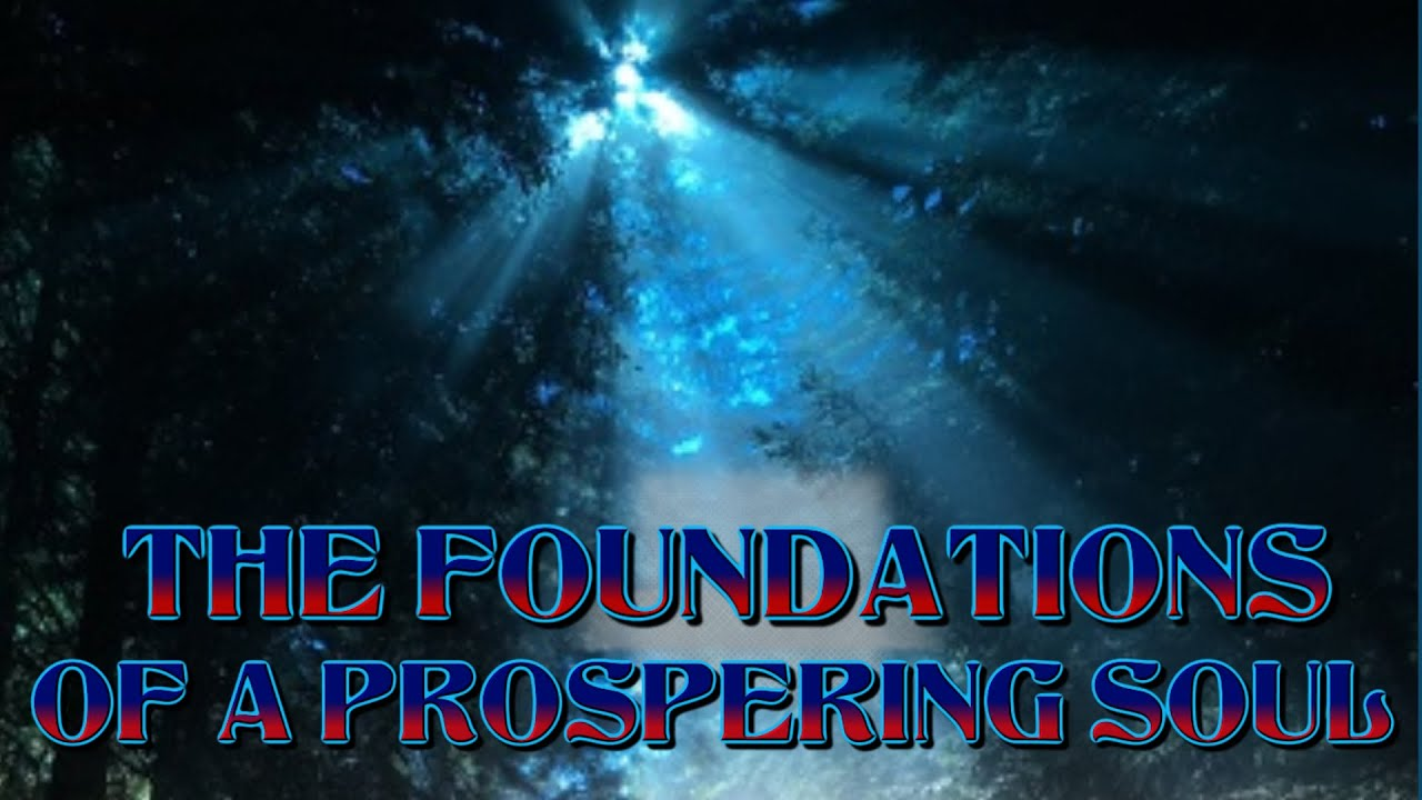 THE FOUNDATIONS OF A PROSPERING SOUL