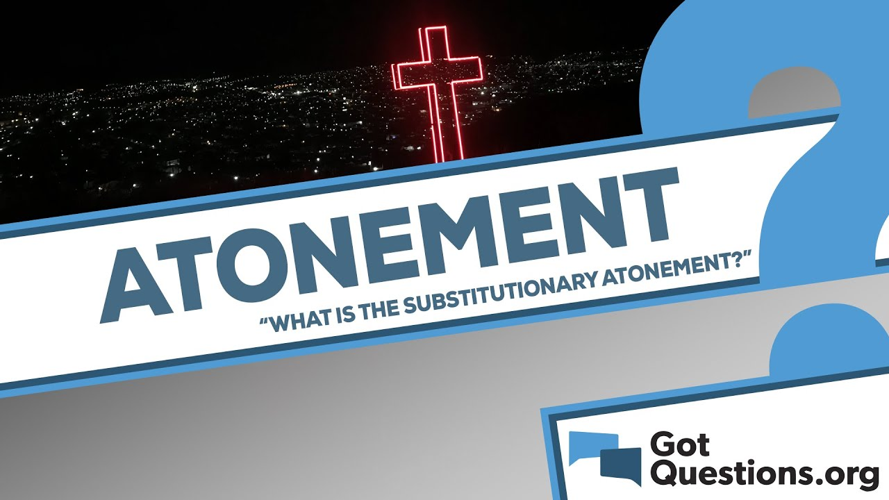What is the substitutionary atonement? | GotQuestions.org