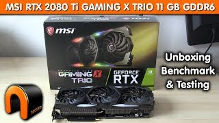 MSI RTX 2080 Ti GAMING X TRIO 11GB Unboxing & Benchmark