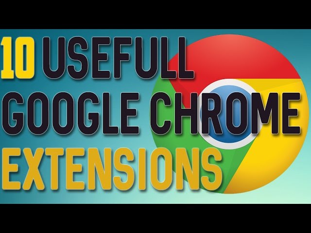10 Useful Google Chrome Extensions  | MMasabOmair