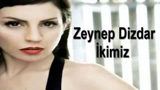 Zeynep Dizdar - İkimiz (2013) Yeni Single