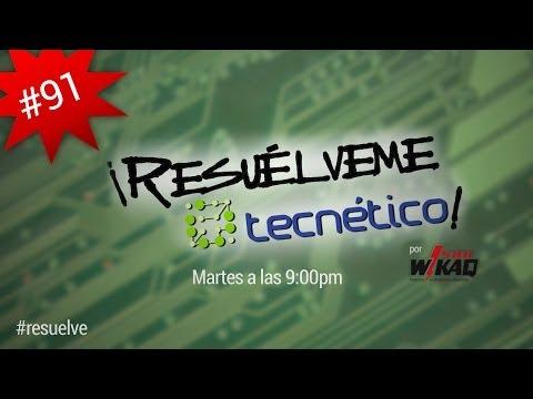¡Resuélveme Tecnético! por Univisión Radio - #91 (27 de mayo de 2014)