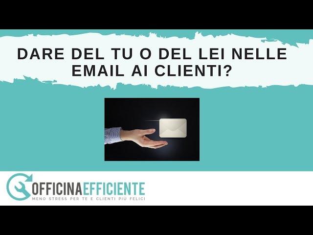 Dare del tu o dei lei quando scrivi le email ai tuoi clienti in Officina?