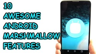 10 Awesome Android Marshmallow Features!