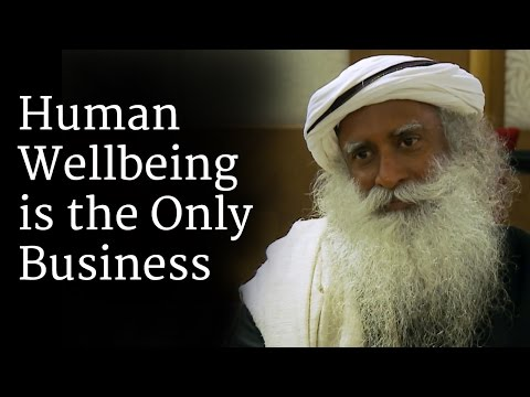Human Wellbeing is the Only Business | Sadhguru