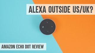 Yet another Echo Dot review - Amazon Alexa outside US/UK/Germany
