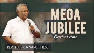 MEGA JUBILEE (Critical time) - Rev. Dr. M A Varughese