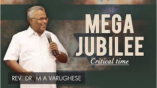 MEGA JUBILEE (Critical time) - Rev. Dr. M A Varughese