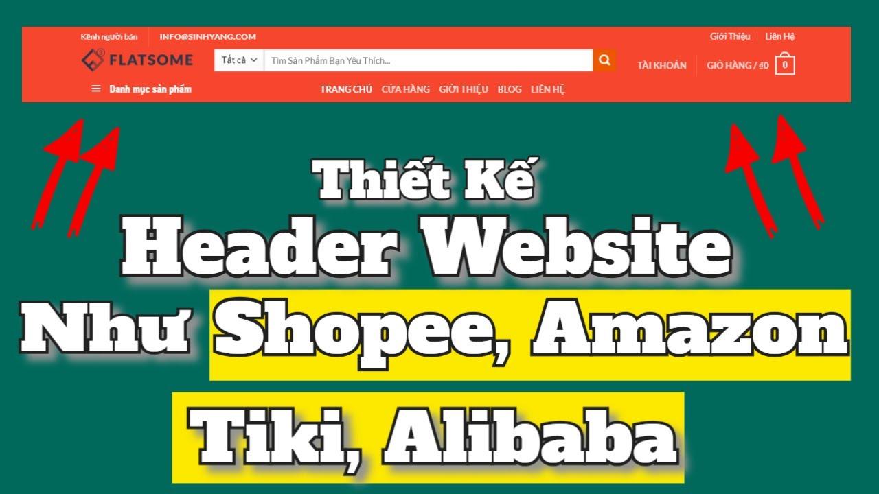 Hướng dẫn thiết kế header website như Shoppee, Amazon, Alibaba,Tiki [Flatsome Header]
