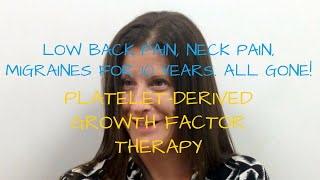 10 Years Of Low Back Pain And Neck Pain Gone With Platelet-derived Growth Factor Therapy