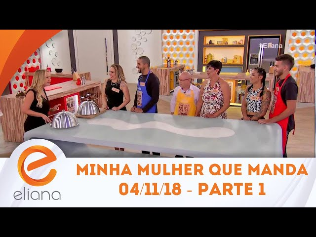 Minha Mulher Que Manda - Parte 1 | Programa Eliana (04/11/18)