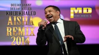 Cheb Khaled -  Aicha [Deejay Danny & Deejay Killer Remix 2014]