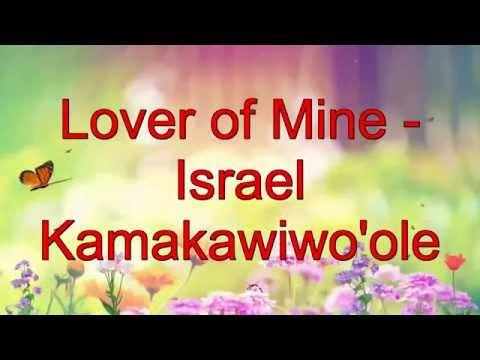 Lover of mine - Israel Kamakawiwo&39;ole