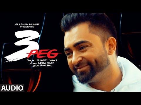 Sharry Mann: 3 Peg Full Audio  Mista Baaz  Latest Punjabi Songs 2016  T-series