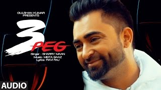 Sharry Mann: 3 Peg Full Audio  Mista Baaz  Latest Punjabi Songs 2016  T-series