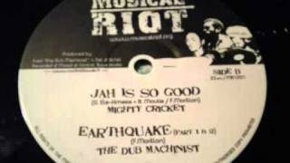 Mighty Cricket -  Jah is so good + The Dub Machinist - Earthquake (part 1 & 2)