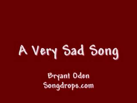 A Very Sad Song Get a tissue ready!