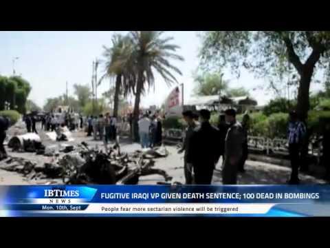 Fugitive Iraqi VP given death sentence; 100 dead in bombings