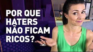 POR QUE HATERS NÃO FICAM RICOS? Baseado em casos reais
