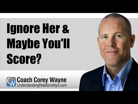 Ignore Her & Maybe You'll Score?