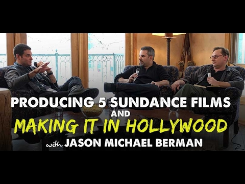 Jason Michael Berman - Producing 5 Sundance Films & Making it in Hollywood - IFH 137