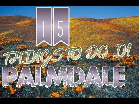 Top 15 Things To Do In Palmdale, California