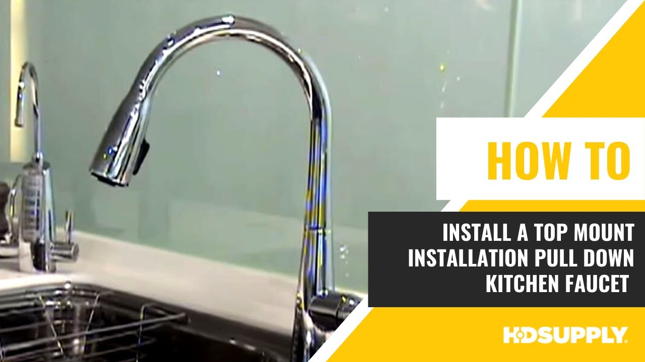 How To Install A Top Mount Installation Pull Down Kitchen Faucet Hd Supply Facilities Maintenance Youtube