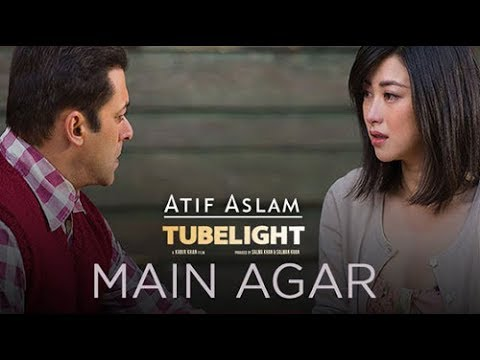 Main Agar  Atif Aslam Full Song,tube Light Movie-salman Khan,zhu Zhu