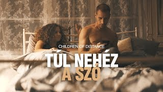 Children of Distance - Túl nehéz a szó (Official Music Video)