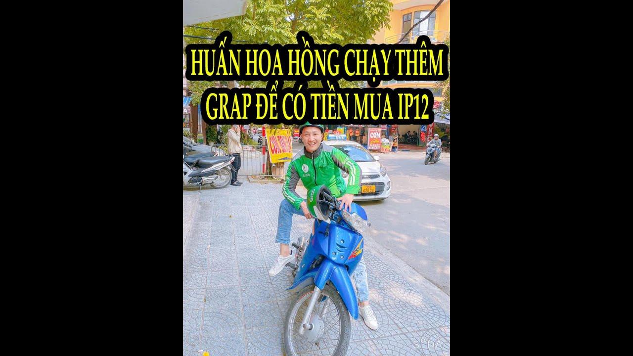 HUẤN HOA HỒNG chạy thêm Grap để có tiền mua iPhone12