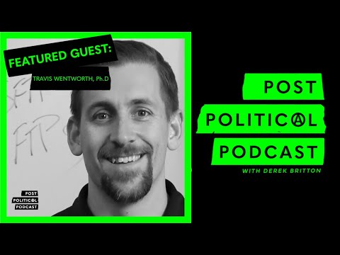 Post Political Podcast - Episode 014: Travis Wentworth, Ph.D