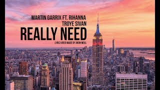 Video Martin Garrix ft. Rihanna & Troye Sivan - Really Need (lyric video) (style) download MP3, 3GP, MP4, WEBM, AVI, FLV Juli 2018