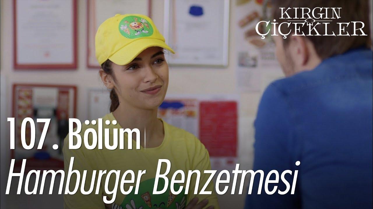 Hamburger Benzetmesi Kırgın çiçekler 107 Bölüm Youtube