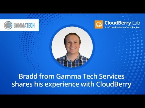 Bradd from Gamma Tech Services shares his experience with CloudBerry Managed Backup