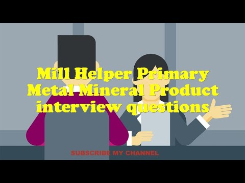 Mill Helper Primary Metal Mineral Product interview questions