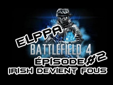 Battlefield 4- Episode #2 - IRISH deviens fous