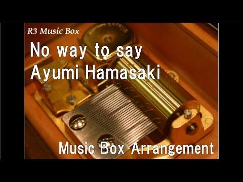 No way to say/Ayumi Hamasaki [Music Box]