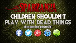 SPARZANZA - Children Shouldn't Play with Dead Things (Into the Sewers, 2003)
