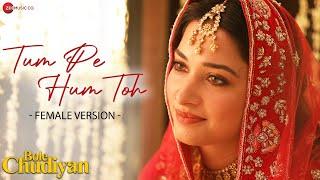 Tum Pe Hum Toh - Female  | Bole Chudiyan | Nawazuddin, Tamannaah | Jyotica Tangri , Raghav S, Laado