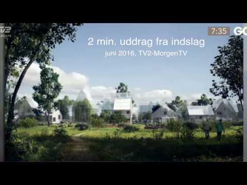 Grøn Landsby - ReGen Village, uddrag på TV2, arkitektfirmaet EFFEKT