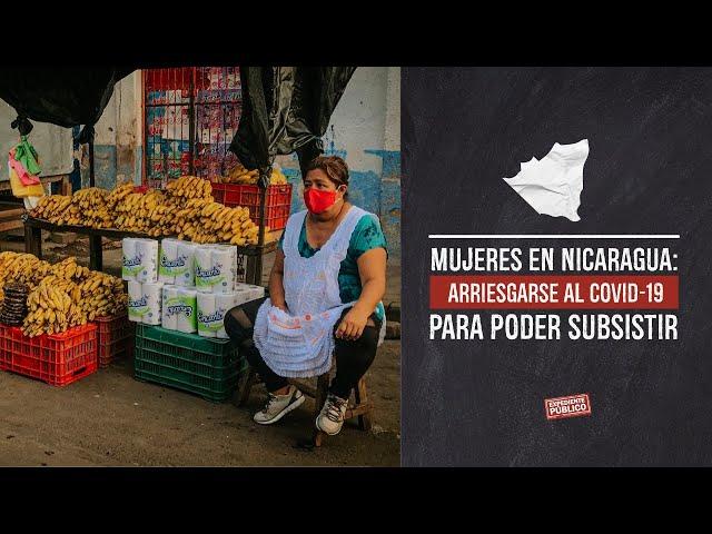 Mujeres en Nicaragua: arriesgarse al COVID-19 para poder subsistir