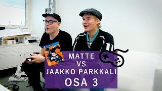 MATTE VS JAAKKO PARKKALI | OSA 3 |