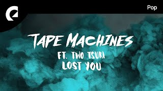 Tape Machines Feat. Two Tsuri Lost You.mp3