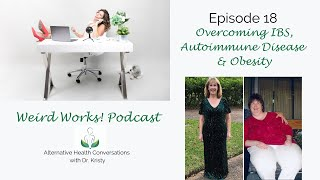 Overcoming IBS, Autoimmune Disease & Obesity: Episode 18 of The Weird Works! Podcast