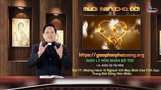 Bài 17: Những Hành Vi Nghịch Với Mục Đích Của Tính Dục Trong Đời Sống Hôn Nhân