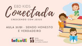 EBD Kids Conectada - Aula 31/01   Sendo verdadeiro e honesto