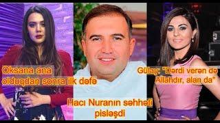 """Hacı Nuranın səhhəti pisləşdi, Gülay: """"Dərdi verən də Allahdır, alan da"""""""