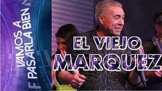EL VIEJO MARQUEZ   VAMOS A PASARLA BIEN   13 DE OCTUBRE